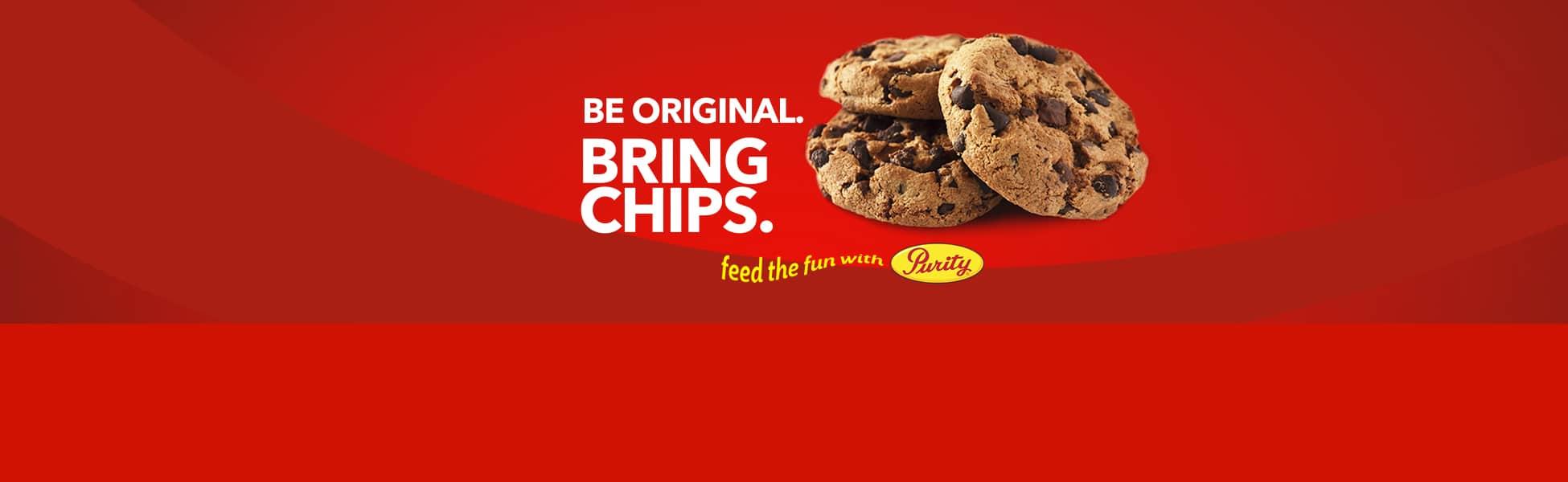 Be Original. Bring Chips.